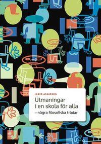 Utmaningar i en skola för alla - några filosofiska trådar; Inger Assarson; 2009