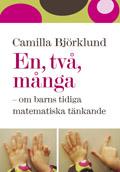 En, två, många - om barns tidiga matematiska tänkande; Camilla Björklund; 2010