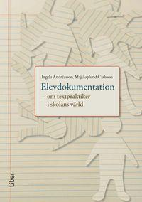 Elevdokumentation - om textpraktiker i skolans värld; Ingela Andreasson, Maj Asplund Carlsson; 2009