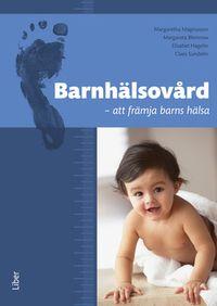 Barnhälsovård - att främja barns hälsa; Margaretha Magnusson, Margareta Blennow, Elisabeth Hagelin, Claes Sundelin (red.); 2009