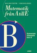 Matematik från A till E Kurs B; Martin Holmström, Eva Smedhamre; 2001