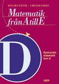 Matematik från A till E Kurs D; Martin Holmström, Eva Smedhamre; 2002