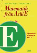 Matematik från A till E Kurs E; Martin Holmström, Eva Smedhamre; 2002