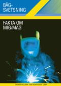 Bågsvetsning Fakta om MIG-MAG; Ivar Henriksson, Thomas Hällman; 2006