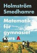 Matematik för gymnasiet kurs A; Martin Holmström, Eva Smedhamre; 2007