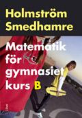 Matematik för gymnasiet kurs B; Martin Holmström, Eva Smedhamre; 2008