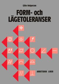 Form- och lägetoleranser Arbetsbok med facit; Göte Holgerzon; 2006