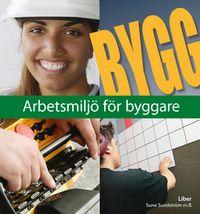 Bygg Arbetsmiljö för byggare; Sune Sundström, Arne Englund, Gunnar Sandberg; 2007