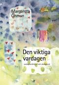 Den viktiga vardagen - vardagsberättelser och värdegrund; Margareta Öhman; 2008