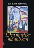 Den musiska människan; Jon-Roar Björkvold; 2009