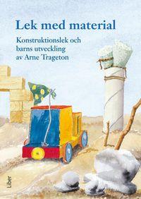 Lek med material - Konstruktionslek och barns utveckling; Arne Trageton; 2009