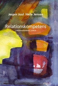 Relationskompetens - i pedagogernas värld; Jesper Juul, Helle Jensen; 2009