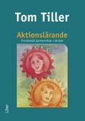 Aktionslärande - Forskande partnerskap i skolan; Tom Tiller; 2009