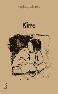 Kirre (pocket) - En bok om att möta, vårda och fostra trasiga barn; Gunilla O. Wahlström; 2011