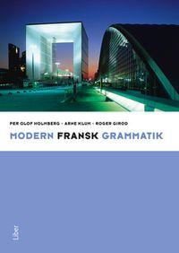 Modern fransk grammatik; Per Olof Holmberg, Arne Klum, Roger Girod; 2011