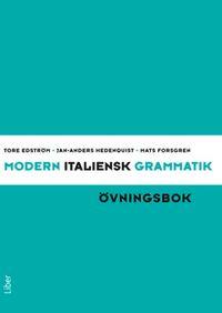 Modern italiensk grammatik Övningsbok med Facit; Tore Edström, Jan-Anders Hedenquist, Mats Forsgren; 2011