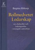 Rollmedvetet ledarskap - Om chefsroller och ledningsstilar i strategisk samverkan; Birgitta Ahltorp; 1998
