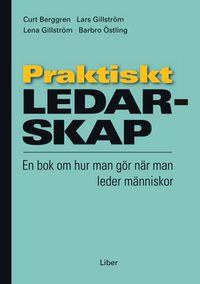 Praktiskt ledarskap - En bok om hur man gör när man leder människor; Curt Berggren, Lars Gillström, Lena Gillström, Barbro Östling; 1997