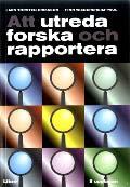 Att utreda forska och rapportera; Finn Wiedersheim-Paul, Lars Torsten Erik; 1999