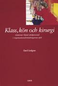 Klass, kön och kirurgi - relationer bland vårdpersonal i organisationsförändringarnas spår; Gerd Lindgren; 1999