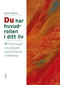 Du har huvudrollen i ditt liv - Om forumspel som pedagogisk metod för frigörelse och förändring; Katrin Byréus; 1996