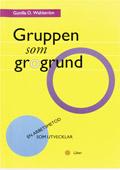 Gruppen som grogrund - en arbetsmetod som utvecklar; Gunilla O. Wahlström; 1996