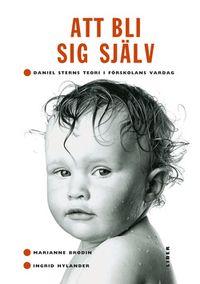 Att bli sig själv - Daniel Sterns teori i förskolans vardag; Marianne Brodin, Ingrid Hylander; 1998