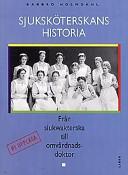 Sjuksköterskans historia - Från siukwakterska till omvårdnadsdoktor; Barbro Holmdahl; 1997