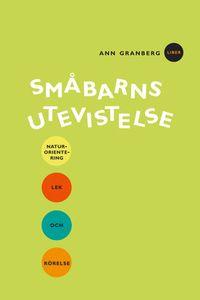 Småbarns utevistelse - Naturorientering, lek och rörelse; Ann Granberg; 2000