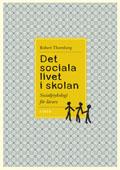 Det sociala livet i skolan - Socialpsykologi för lärare; Robert Thornberg; 2006