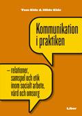 Kommunikation i praktiken - relationer, samspel och etik i socialt arbete; Tom Eide, Hilde Eide; 2006