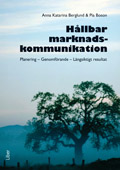 Hållbar marknadskommunikation - Planering – Genomförande – Långsiktigt resultat; Anna Katarina Berglund, Pia Boson; 2010