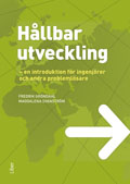 Hållbar utveckling : en introduktion för ingenjörer och andra problemlösare; Fredrik Gröndahl, Magdalena Svanström; 2011