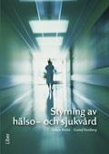 Styrning av hälso- och sjukvård; Johan Berlin, Gustaf Kastberg; 2011