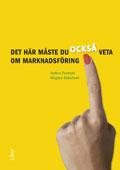Det här måste du också veta om marknadsföring; Anders Parment, Magnus Söderlund; 2010