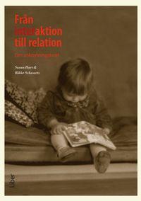 Från interaktion till relation : om anknytningsteori; Susan Hart, Rikke Schwartz; 2010