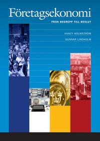 Företagsekonomi - från begrepp t beslut Faktabok; Nancy Holmström, Gunnar Lindholm; 2011