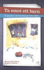 Ta emot ett barn : familjehem - föräldraskap på andra villkor; Monica Danielsson, Birgitta Jansson; 2014