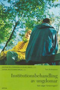 Institutionsbehandling av ungdomar : vad säger forskningen?; Tore Andreasson; 2003