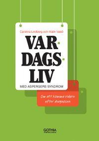 Vardagsliv med Aspergers syndrom :  om att komma vidare efter diagnosen; Carolina Lindberg, Malin Valsö; 2013