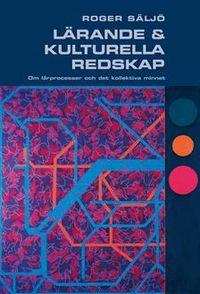 Lärande och kulturella redskap : om lärprocesser och det kollektiva minnet; Roger Säljö; 2005