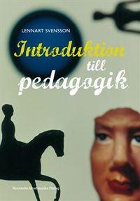 Introduktion till pedagogik; Lennart Svensson; 2009