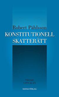 Konstitutionell skatterätt; Robert Påhlsson; 2013