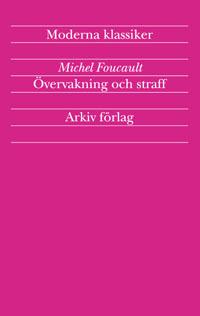 Övervakning och straff : fängelsets födelse; Michel Foucault; 2004