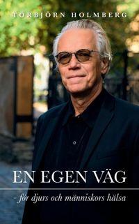 En egen väg för djurs och människors hälsa; Torbjörn Holmberg; 2021