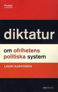 Diktatur : om ofrihetens politiska system; Lauri Karvonen; 2008