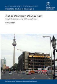 Öst är väst men väst är bäst : Östtysk identitetsformering i det förenade Tyskland; Sofia Gerber; 2015