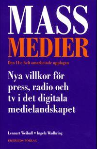 Massmedier : nya villkor för press, radio och tv i det digitala medielandskapet; Lennart Weibull, Ingela Wadbring; 2014