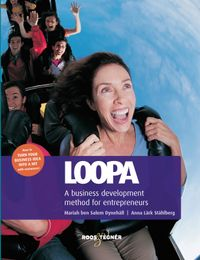Loopa : a business development method for entrepreneurs; Mariah ben Salem Dynehäll, Anna Lärk Ståhlberg; 2015